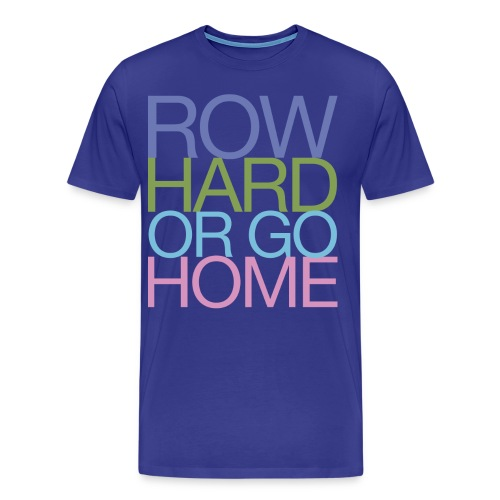 Row Hard Or Go Home - Men's Premium T-Shirt