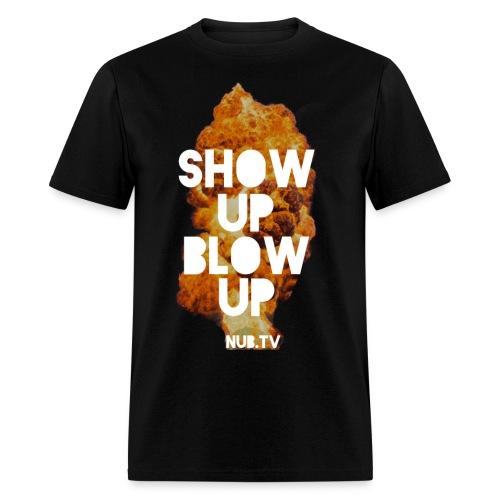 Show Up Blow Up - Men's T-Shirt
