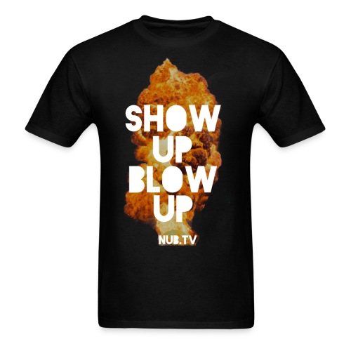 Show Up Blow Up - Men's T-Shirt