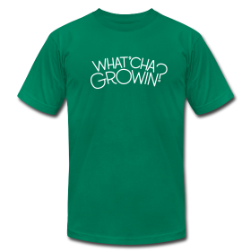 What'cha Growin? - Unisex ~ 316
