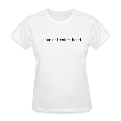 lol ur not calum hood tee - Women's T-Shirt