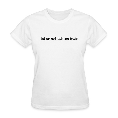 lol ur not ashton irwin tee - Women's T-Shirt