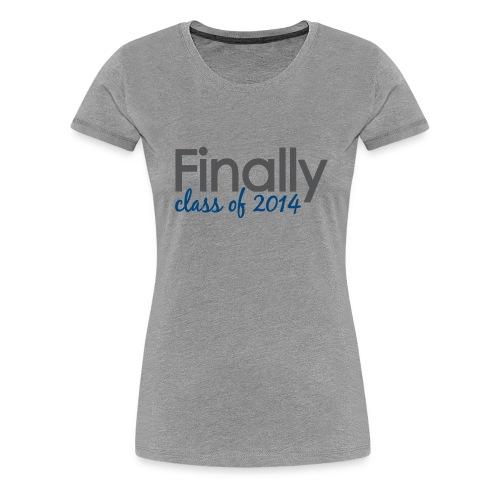 Finally Class of 2014 Grad - Women's Premium T-Shirt