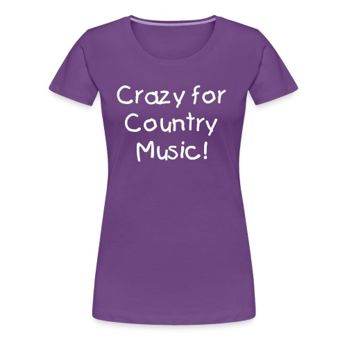 Crazy for country Music - Women's Premium T-Shirt