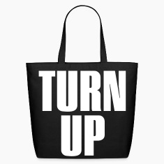TURN UP | TURNT UP