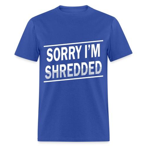 Sorry I'm Shredded Mens T Shirt - Men's T-Shirt