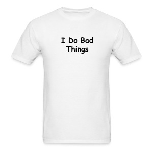 I Do Bad Things - Men's T-Shirt
