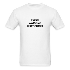 I'M SO AWESOME I FART GLITTER - Men's T-Shirt