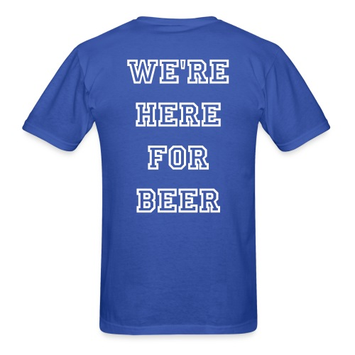 We're Here For Beer Fans Shirt - Men's T-Shirt