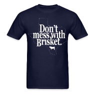 T-Shirts ~ Men's T-Shirt ~ Don't Mess With Brisket