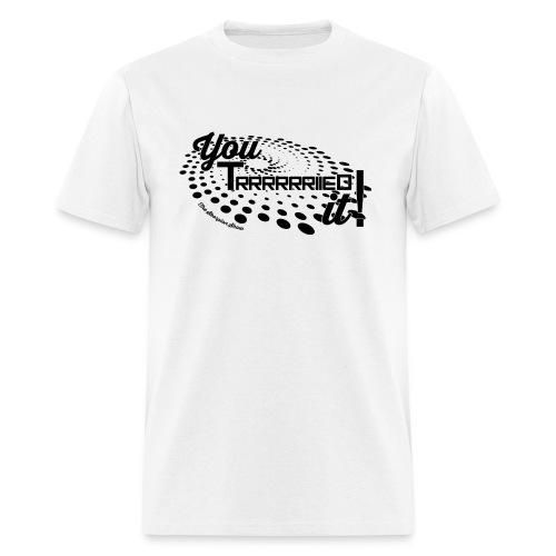 You Tried It - Men's T-Shirt