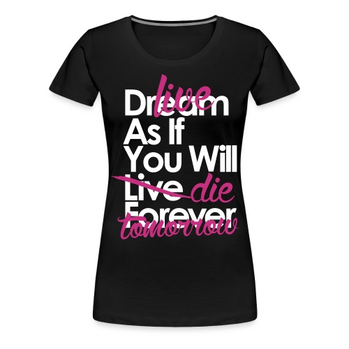 Live As If You Will Die Tomorrow - Women's Premium T-Shirt