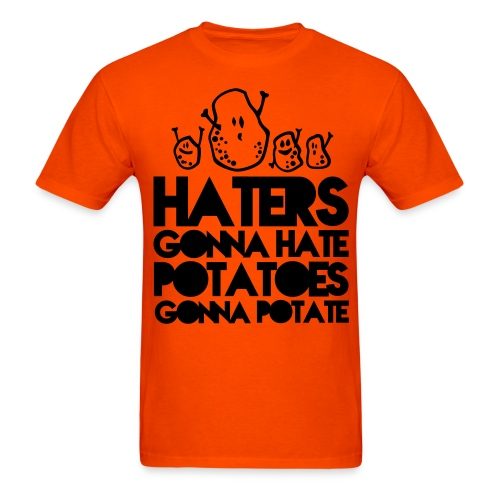 Haters Gonna Hate, Potatoes Gonna Potate (Men's) - Men's T-Shirt