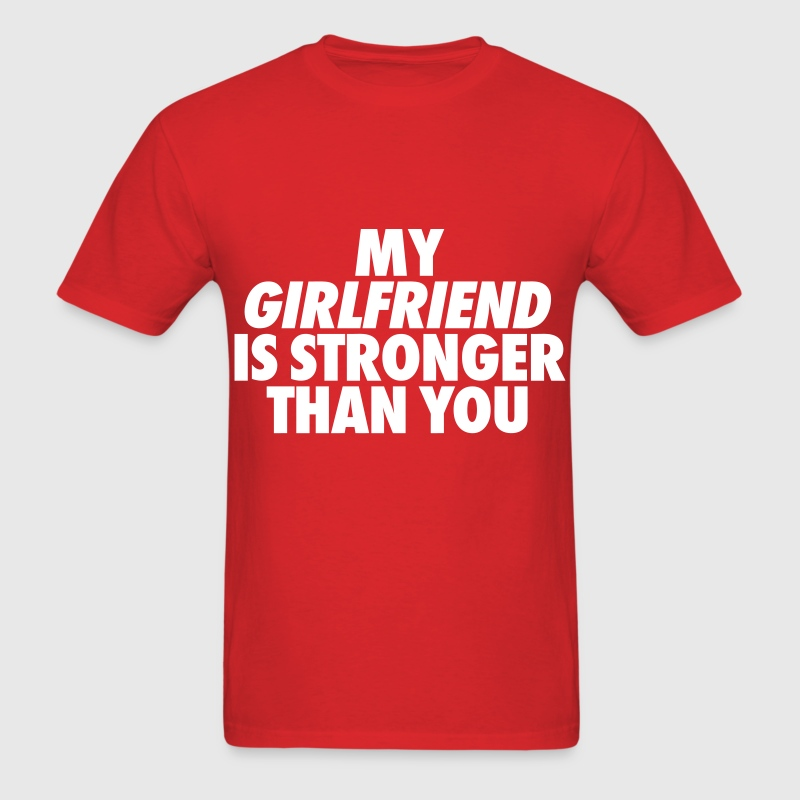 My Girlfriend Is Stronger Than You T-Shirts - Men's T-Shirt