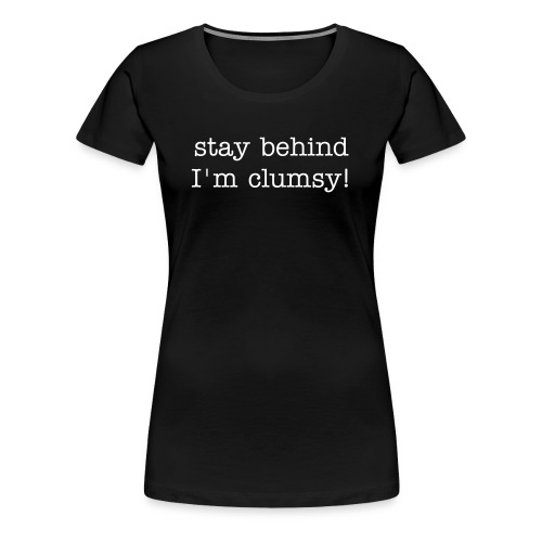 Stay behind (lady) - Women's Premium T-Shirt