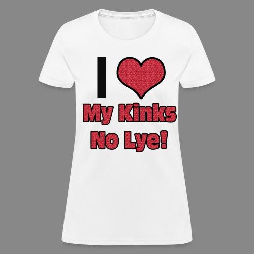 I Love My Kinks No Lye! - Women's T-Shirt