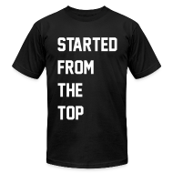 T-Shirts ~ Men's T-Shirt by American Apparel ~ Started From The Top