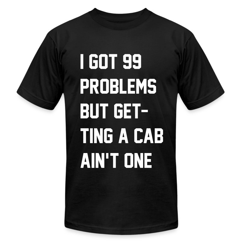 99 Problems - Men's T-Shirt by American Apparel