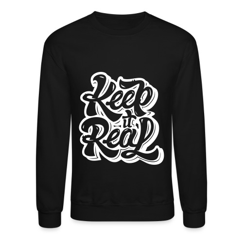 Keep It Real Crewneck - Crewneck Sweatshirt
