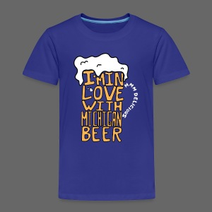 I'm In Love With Michigan Beer - Toddler Premium T-Shirt