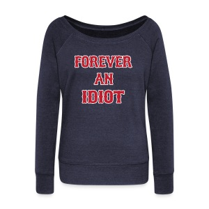 Forever An Idiot - Women's Wideneck Sweatshirt