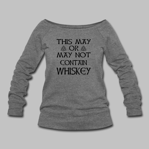 May Or May Not Contain Whiskey - Women's Wideneck Sweatshirt