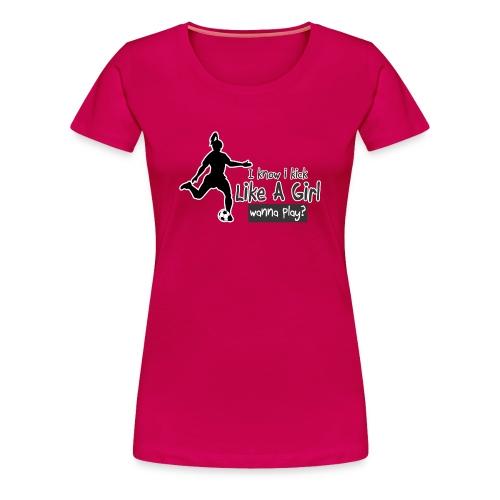 Kick Like a Girl - Women's Premium T-Shirt