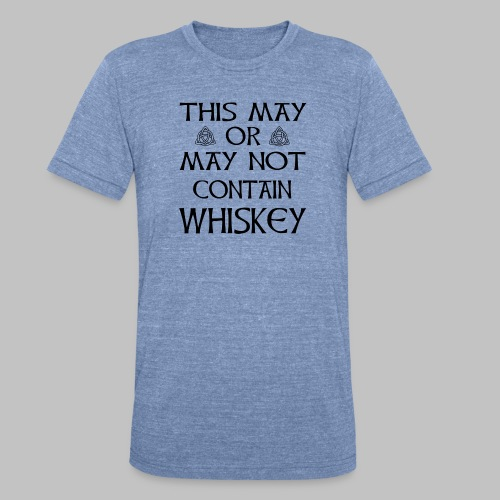 May Or May Not Contain Whiskey - Unisex Tri-Blend T-Shirt by American Apparel