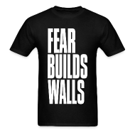 T-Shirts ~ Men's T-Shirt ~ Fear Builds Wall