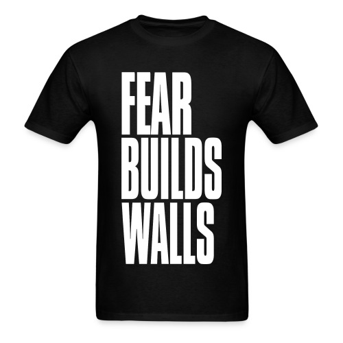 Fear Builds Wall - Men's T-Shirt