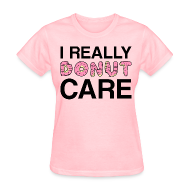 T-Shirts ~ Women's T-Shirt ~ I really donut care t-shirt (women)