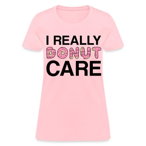 I really donut care t-shirt (women) - Women's T-Shirt