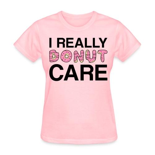 I really donut care t-shirt (women) - Women's T-Shirt