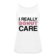 Tanks ~ Women's Premium Tank Top ~ I really donut care tank top (women)