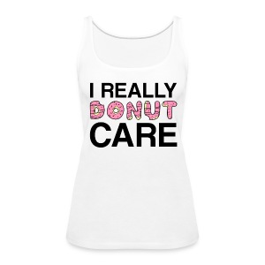 I really donut care tank top (women) - Women's Premium Tank Top