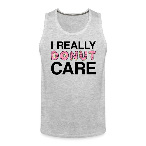 I really donut care tank top (men) - Men's Premium Tank