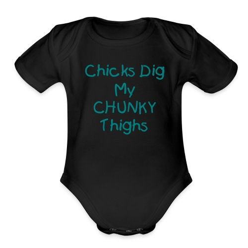 Chicks dig my chunky thighs - Organic Short Sleeve Baby Bodysuit