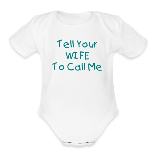 Tell your wife to call me - Organic Short Sleeve Baby Bodysuit