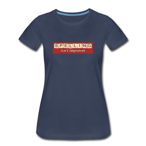 Spelling Isn't Impotent - Women's Premium T-Shirt