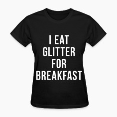 I Eat Glitter For Breakfast Women's T-Shirts