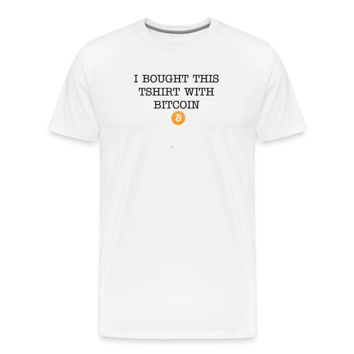 I bought this tshirt with Bitcoin - Men's Premium T-Shirt