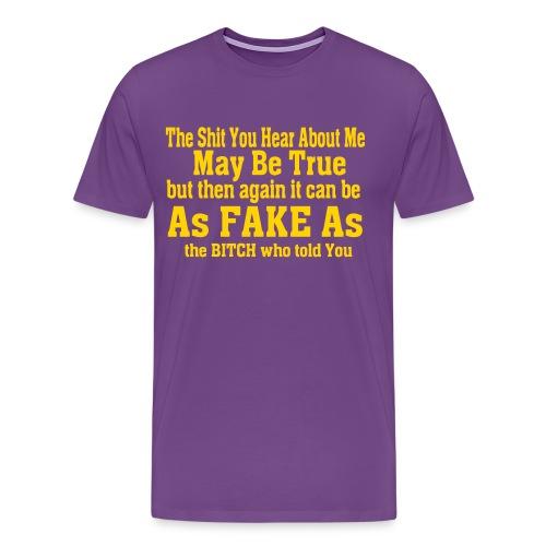 The Sh*t You Hear About Me - Men's Premium T-Shirt