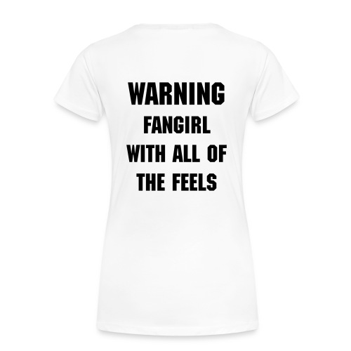 WARNING FANGIRL WITH ALL OF THE FEELS SHIRT - Women's Premium T-Shirt