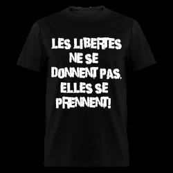 Les libertés ne se donnent pas, elles se prennent! Politics - Anarchism - Anti-capitalism - Libertarian - Communism - Revolution - Anarchy - Anti-government - Anti-state