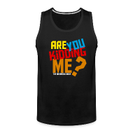 Sportswear ~ Men's Premium Tank ~ Are You Kidding Me