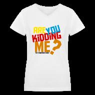 Women's T-Shirts ~ Women's V-Neck T-Shirt ~ Are You Kidding Me