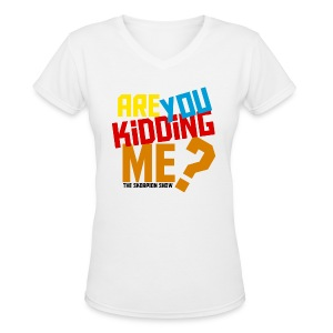 Are You Kidding Me - Women's V-Neck T-Shirt