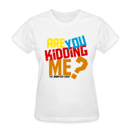 T-Shirts ~ Women's T-Shirt ~ Are You Kidding Me