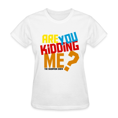 Are You Kidding Me - Women's T-Shirt