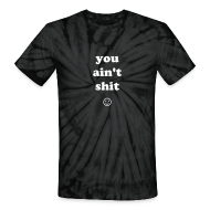 T-Shirts ~ Unisex Tie Dye T-Shirt ~ YOU AIN'T SHIT